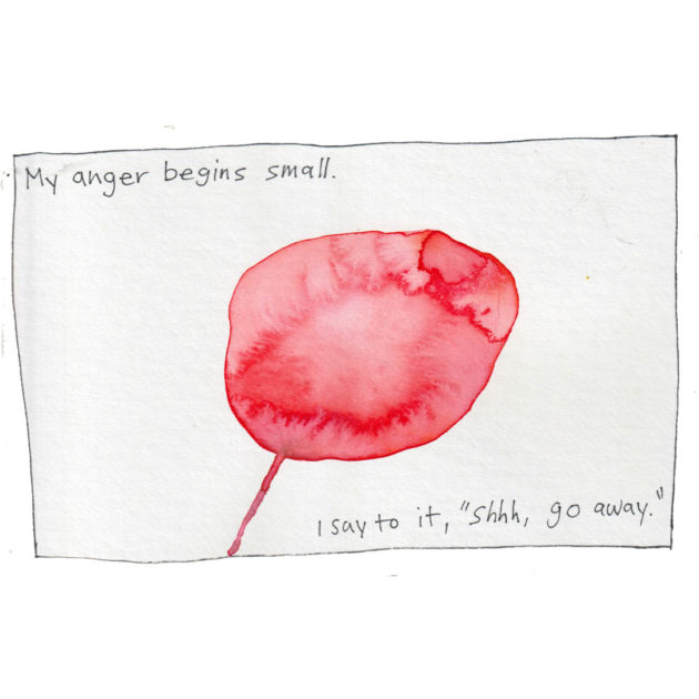 """Panel with illustration of a watercolor red circle with a line going to the bottom of the panel. Text says: My anger begins small. I say to it, """"shhh, go away."""""""